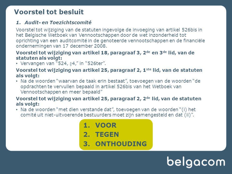 Voorstel tot besluit 1.VOOR 2.TEGEN 3.ONTHOUDING 1.Audit- en Toezichtscomité Voorstel tot wijziging van de statuten ingevolge de invoeging van artikel 526bis in het Belgische Wetboek van Vennootschappen door de wet inzonderheid tot oprichting van een auditcomité in de genoteerde vennootschappen en de financiële ondernemingen van 17 december 2008.