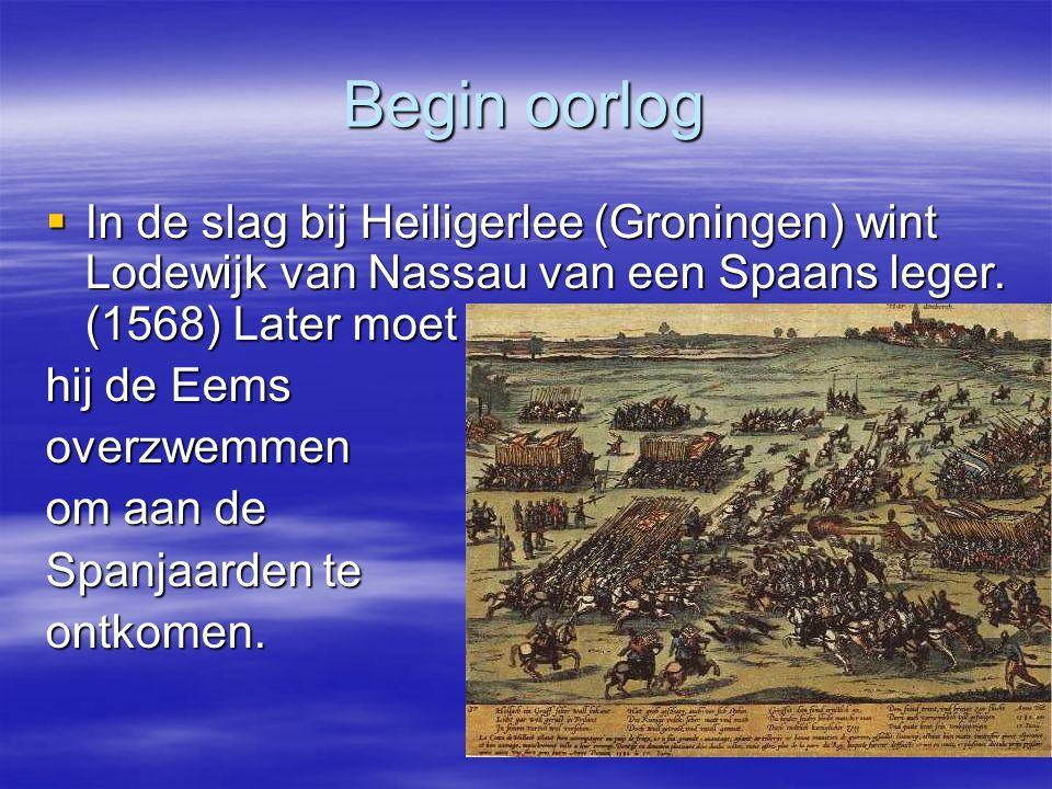 Begin oorlog  In de slag bij Heiligerlee (Groningen) wint Lodewijk van Nassau van een Spaans leger. (1568) Later moet hij de Eems overzwemmen om aan