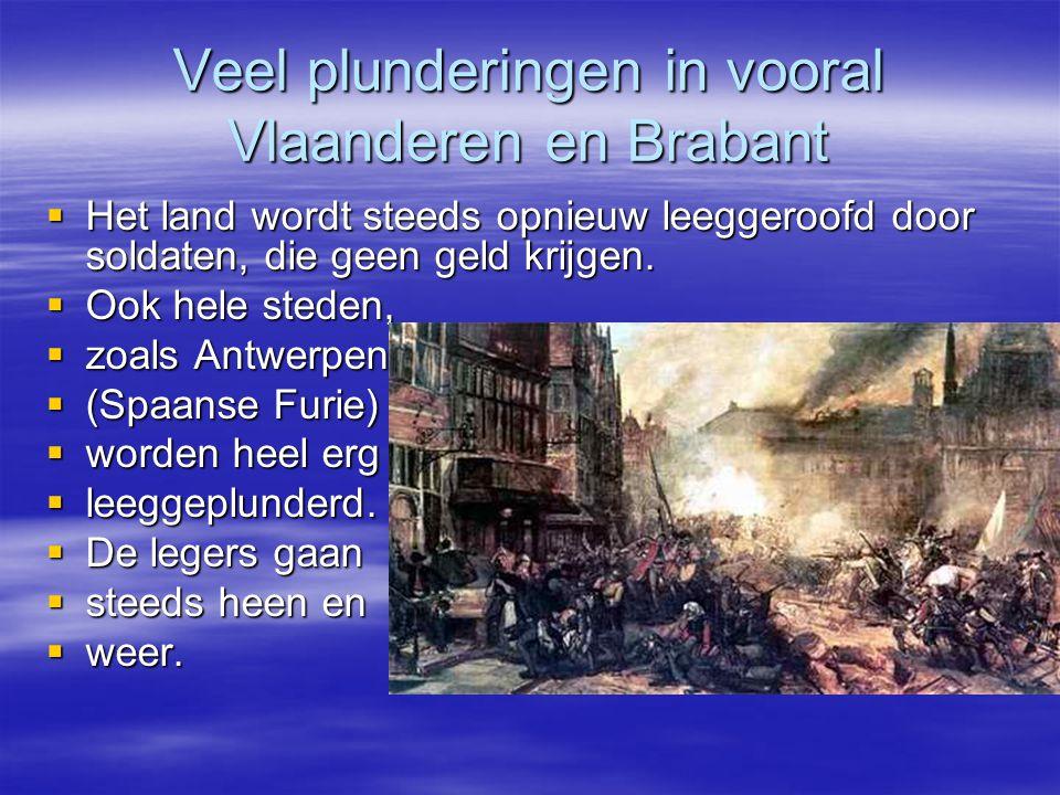 Veel plunderingen in vooral Vlaanderen en Brabant  Het land wordt steeds opnieuw leeggeroofd door soldaten, die geen geld krijgen.  Ook hele steden,