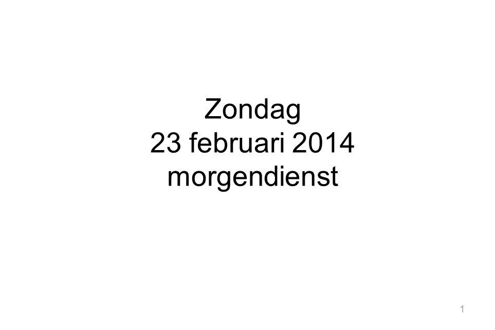 1 Zondag 23 februari 2014 morgendienst
