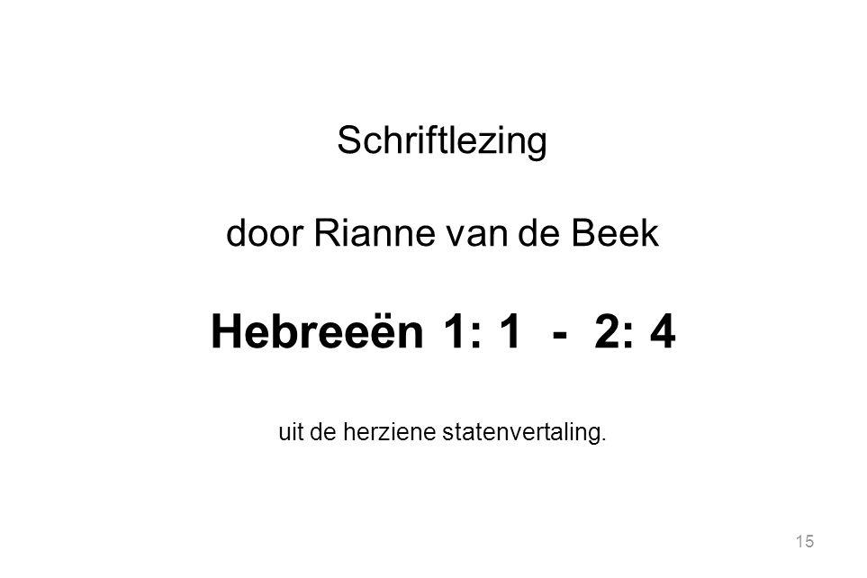 15 Schriftlezing door Rianne van de Beek Hebreeën 1: 1 - 2: 4 uit de herziene statenvertaling.