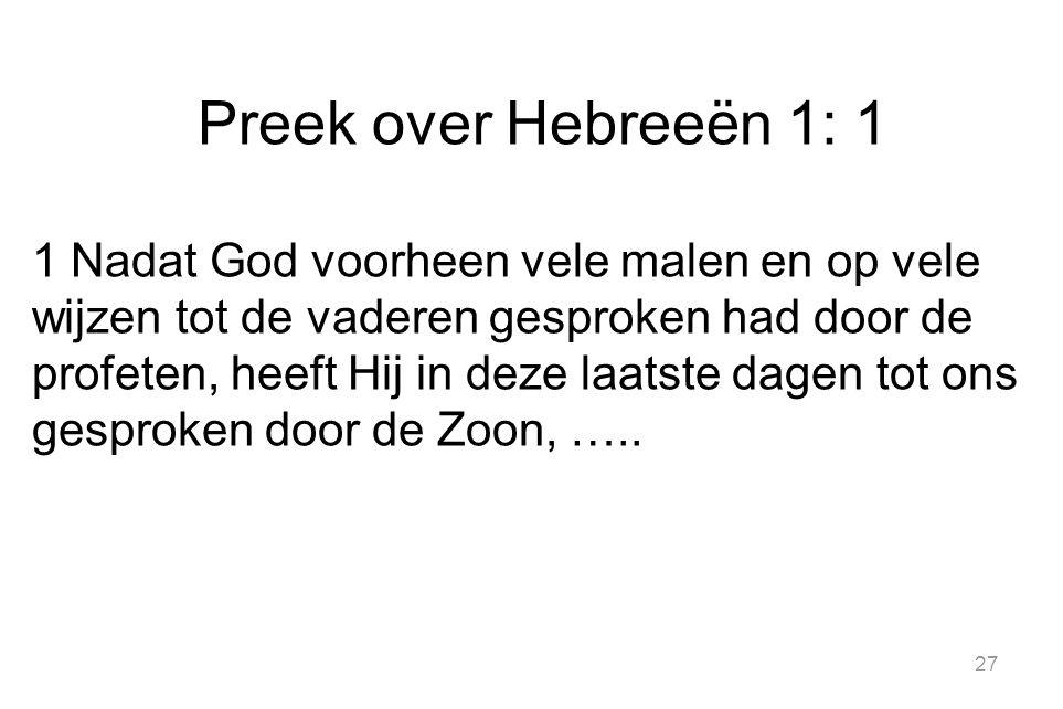 27 Preek over Hebreeën 1: 1 1 Nadat God voorheen vele malen en op vele wijzen tot de vaderen gesproken had door de profeten, heeft Hij in deze laatste dagen tot ons gesproken door de Zoon, …..