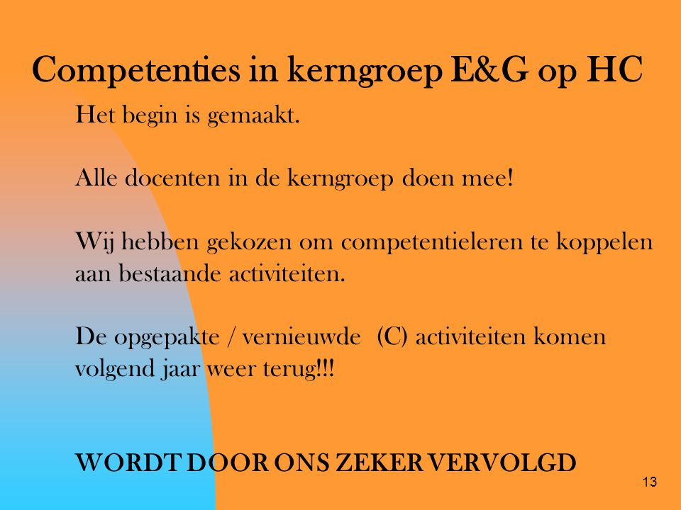 13 Competenties in kerngroep E&G op HC Het begin is gemaakt.