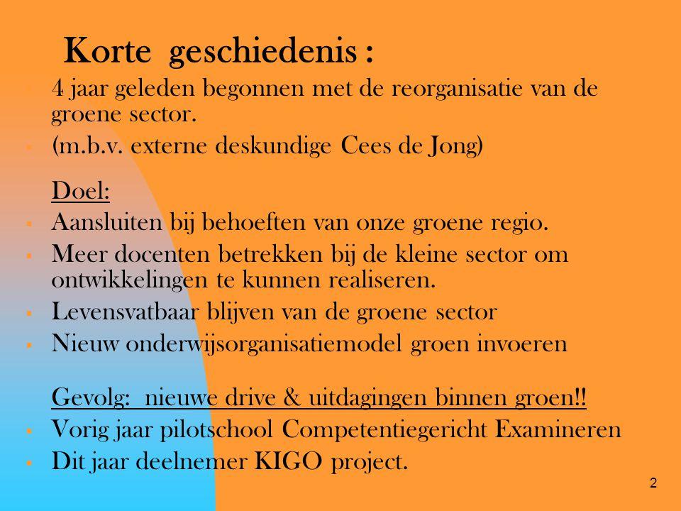 2 Korte geschiedenis :  4 jaar geleden begonnen met de reorganisatie van de groene sector.  (m.b.v. externe deskundige Cees de Jong) Doel:  Aanslui