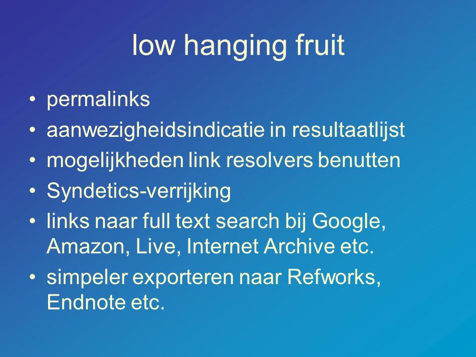 low hanging fruit •permalinks •aanwezigheidsindicatie in resultaatlijst •mogelijkheden link resolvers benutten •Syndetics-verrijking •links naar full text search bij Google, Amazon, Live, Internet Archive etc.
