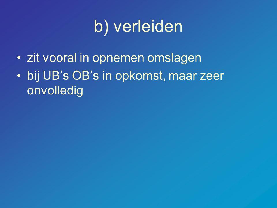 b) verleiden •zit vooral in opnemen omslagen •bij UB's OB's in opkomst, maar zeer onvolledig