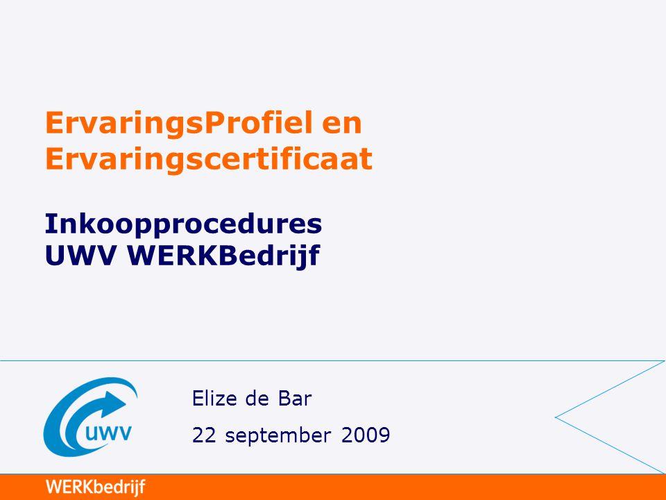 ErvaringsProfiel en Ervaringscertificaat Inkoopprocedures UWV WERKBedrijf Elize de Bar 22 september 2009