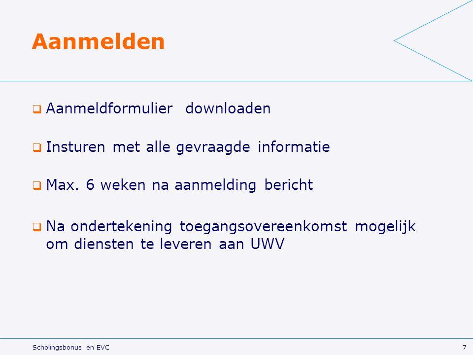 Aanmelden  Aanmeldformulier downloaden  Insturen met alle gevraagde informatie  Max. 6 weken na aanmelding bericht  Na ondertekening toegangsovere