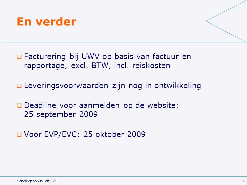 En verder  Facturering bij UWV op basis van factuur en rapportage, excl. BTW, incl. reiskosten  Leveringsvoorwaarden zijn nog in ontwikkeling  Dead