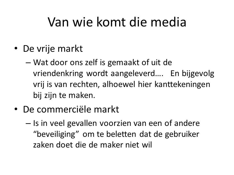 Van wie komt die media • De vrije markt – Wat door ons zelf is gemaakt of uit de vriendenkring wordt aangeleverd…. En bijgevolg vrij is van rechten, a
