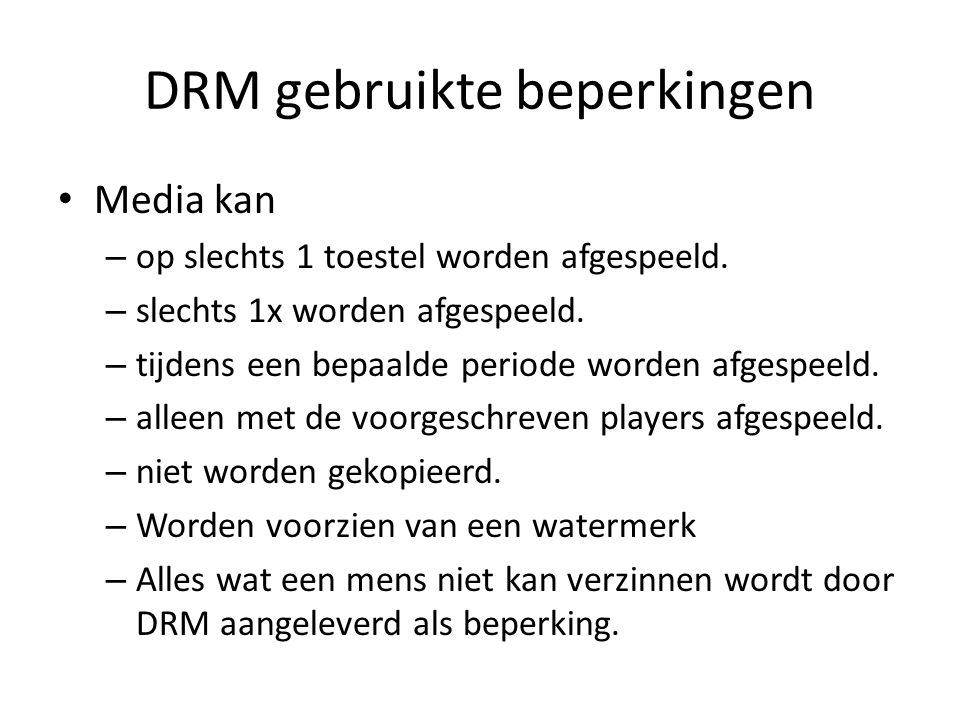DRM gebruikte beperkingen • Media kan – op slechts 1 toestel worden afgespeeld. – slechts 1x worden afgespeeld. – tijdens een bepaalde periode worden
