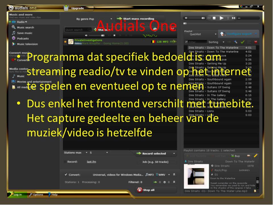 Audials One • Programma dat specifiek bedoeld is om streaming readio/tv te vinden op het internet te spelen en eventueel op te nemen • Dus enkel het f