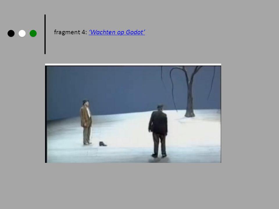 fragment 4: 'Wachten op Godot''Wachten op Godot'