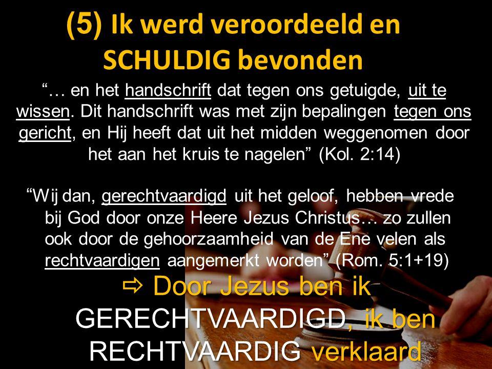 """(5) (5) Ik werd veroordeeld en SCHULDIG bevonden """" Wij dan, gerechtvaardigd uit het geloof, hebben vrede bij God door onze Heere Jezus Christus… zo zu"""