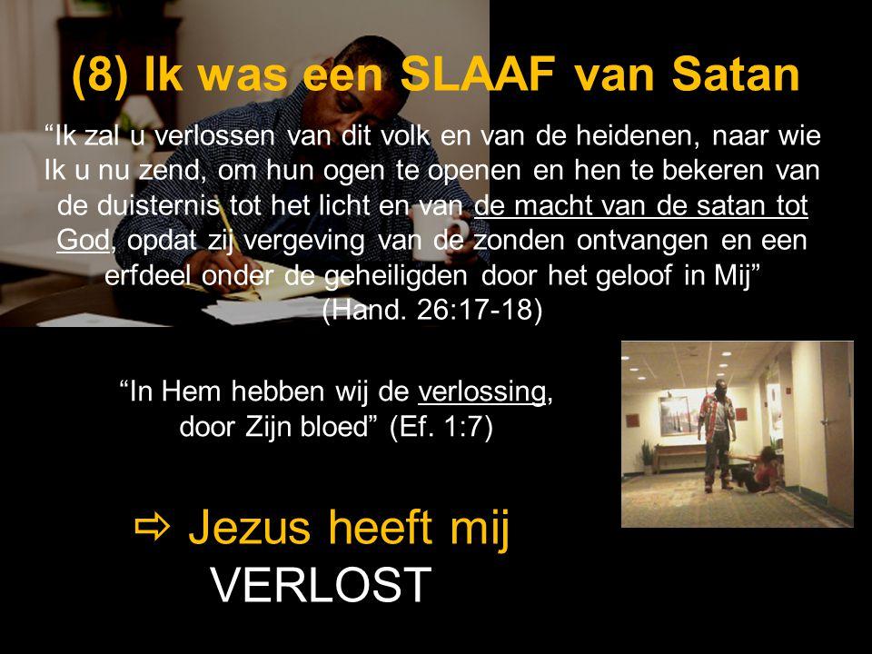 """(8) (8) Ik was een SLAAF van Satan   Jezus heeft mij VERLOST """"Ik zal u verlossen van dit volk en van de heidenen, naar wie Ik u nu zend, om hun ogen"""