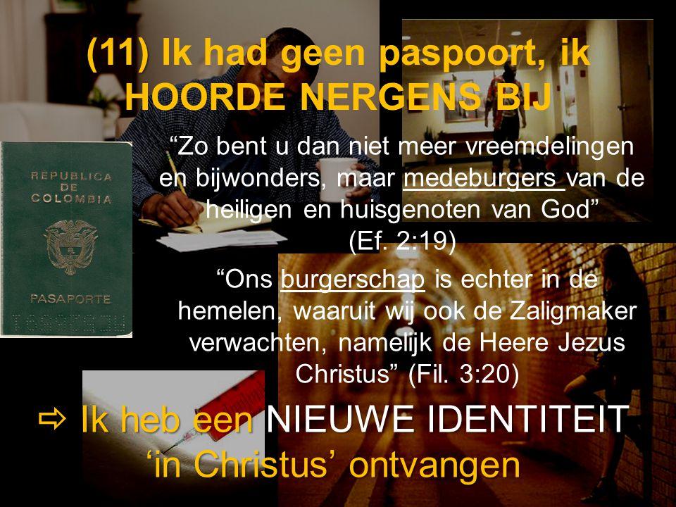 """(11) (11) Ik had geen paspoort, ik HOORDE NERGENS BIJ  Ik heb een NIEUWE IDENTITEIT 'in Christus' ontvangen """"Ons burgerschap is echter in de hemelen,"""