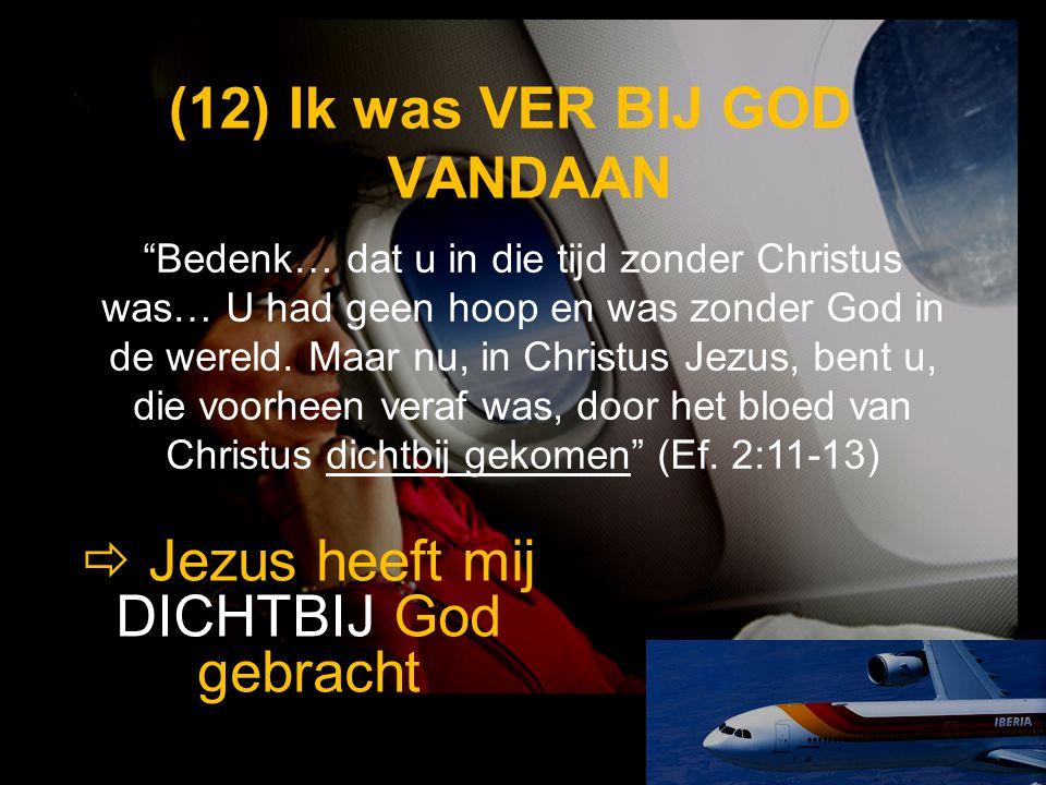 """(12) (12) Ik was VER BIJ GOD VANDAAN  Jezus heeft mij DICHTBIJ God gebracht """"Bedenk… dat u in die tijd zonder Christus was… U had geen hoop en was zo"""