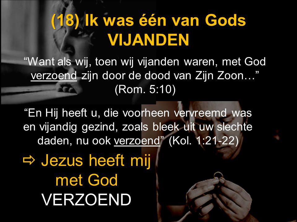 """(18) (18) Ik was één van Gods VIJANDEN """"Want als wij, toen wij vijanden waren, met God verzoend zijn door de dood van Zijn Zoon…"""" (Rom. 5:10)   Jezu"""
