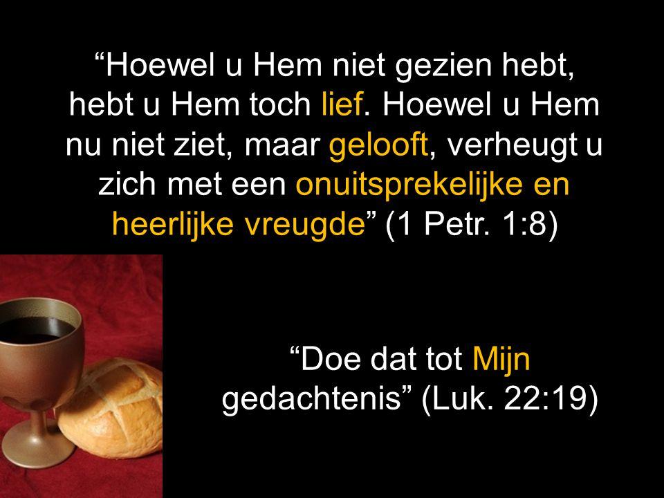"""""""Doe dat tot Mijn gedachtenis"""" (Luk. 22:19) """"Hoewel u Hem niet gezien hebt, hebt u Hem toch lief. Hoewel u Hem nu niet ziet, maar gelooft, verheugt u"""