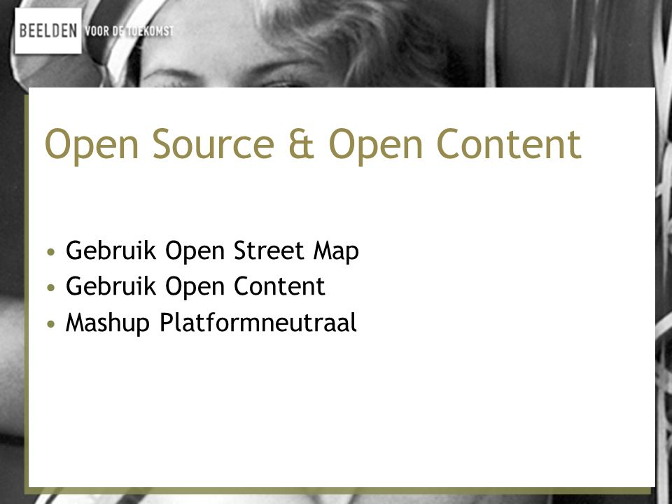 Open Source & Open Content • Gebruik Open Street Map • Gebruik Open Content • Mashup Platformneutraal