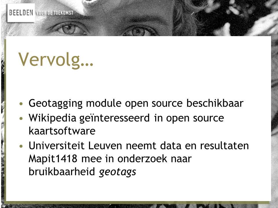 Vervolg… •Geotagging module open source beschikbaar •Wikipedia geïnteresseerd in open source kaartsoftware •Universiteit Leuven neemt data en resultaten Mapit1418 mee in onderzoek naar bruikbaarheid geotags