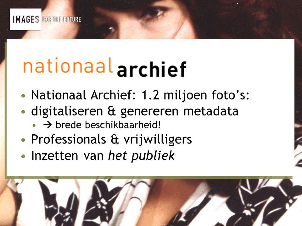 •Nationaal Archief: 1.2 miljoen foto's: •digitaliseren & genereren metadata •  brede beschikbaarheid.