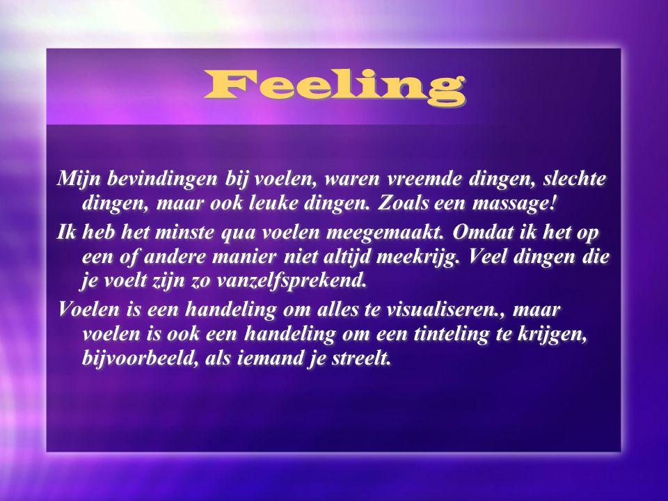 Feeling Mijn bevindingen bij voelen, waren vreemde dingen, slechte dingen, maar ook leuke dingen. Zoals een massage! Ik heb het minste qua voelen meeg