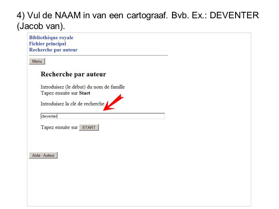 4) Vul de NAAM in van een cartograaf. Bvb. Ex.: DEVENTER (Jacob van).