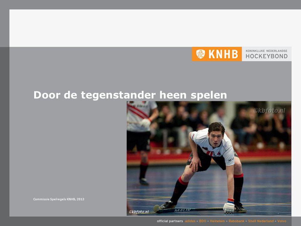 Door de tegenstander heen spelen Commissie Spelregels KNHB, 2013