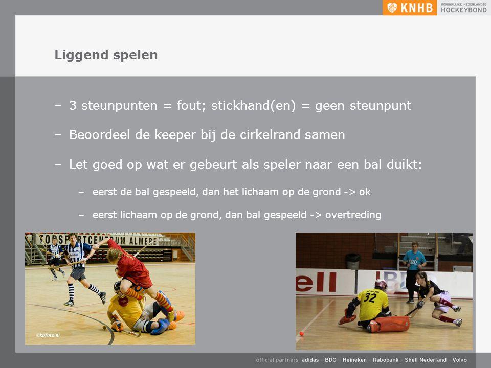 Liggend spelen –3 steunpunten = fout; stickhand(en) = geen steunpunt –Beoordeel de keeper bij de cirkelrand samen –Let goed op wat er gebeurt als spel