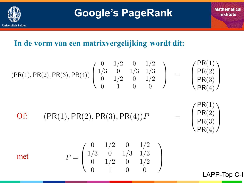 Google's PageRank Mathematical Institute In de vorm van een matrixvergelijking wordt dit: = LAPP-Top C-I Of: = met