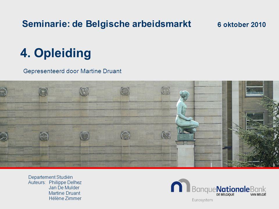 4. Opleiding Seminarie: de Belgische arbeidsmarkt 6 oktober 2010 Gepresenteerd door Martine Druant Departement Studiën Auteurs:Philippe Delhez Jan De