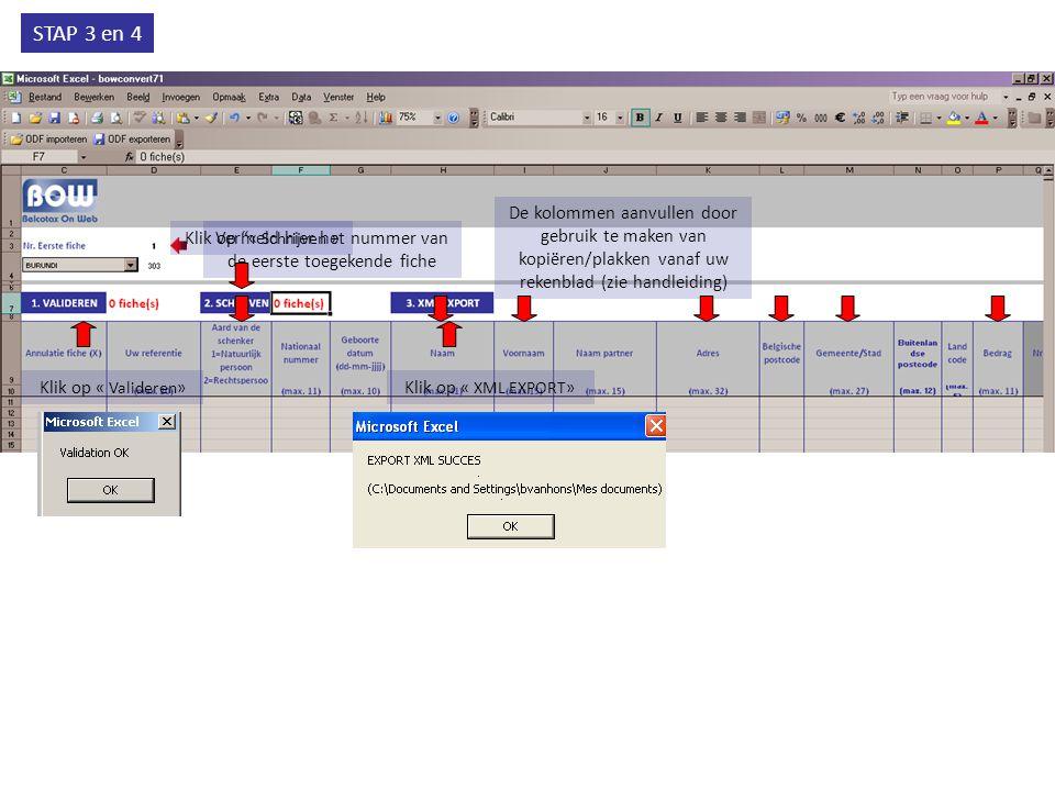 STAP 3 en 4 Vermeld hier het nummer van de eerste toegekende fiche De kolommen aanvullen door gebruik te maken van kopiëren/plakken vanaf uw rekenblad (zie handleiding) Klik op « Schrijven » Klik op « Valideren» Klik op « XML EXPORT»