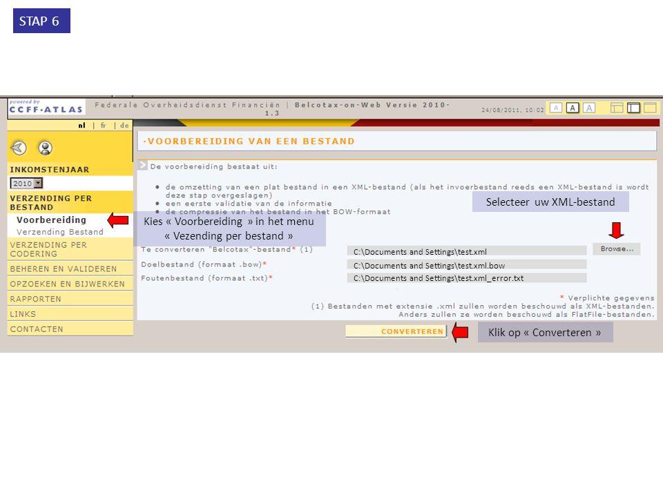 Selecteer uw XML-bestand Kies « Voorbereiding » in het menu « Vezending per bestand » Klik op « Converteren » C:\Documents and Settings\test.xml C:\Documents and Settings\test.xml.bow C:\Documents and Settings\test.xml_error.txt STAP 6