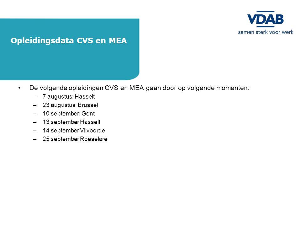 •De volgende opleidingen CVS en MEA gaan door op volgende momenten: –7 augustus: Hasselt –23 augustus: Brussel –10 september: Gent –13 september Hasselt –14 september Vilvoorde –25 september Roeselare Opleidingsdata CVS en MEA