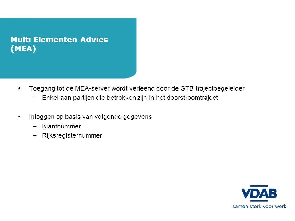 •Toegang tot de MEA-server wordt verleend door de GTB trajectbegeleider –Enkel aan partijen die betrokken zijn in het doorstroomtraject •Inloggen op basis van volgende gegevens –Klantnummer –Rijksregisternummer Multi Elementen Advies (MEA)