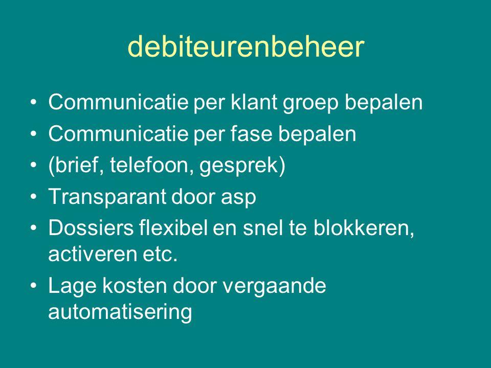 debiteurenbeheer •Communicatie per klant groep bepalen •Communicatie per fase bepalen •(brief, telefoon, gesprek) •Transparant door asp •Dossiers flexibel en snel te blokkeren, activeren etc.