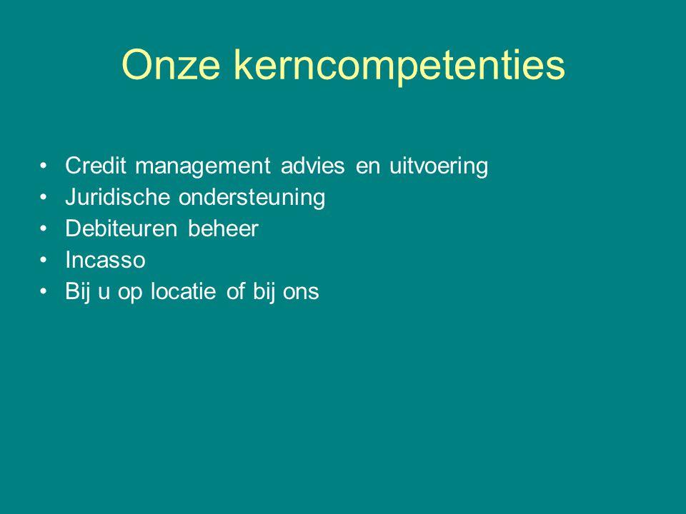 Onze kerncompetenties •Credit management advies en uitvoering •Juridische ondersteuning •Debiteuren beheer •Incasso •Bij u op locatie of bij ons