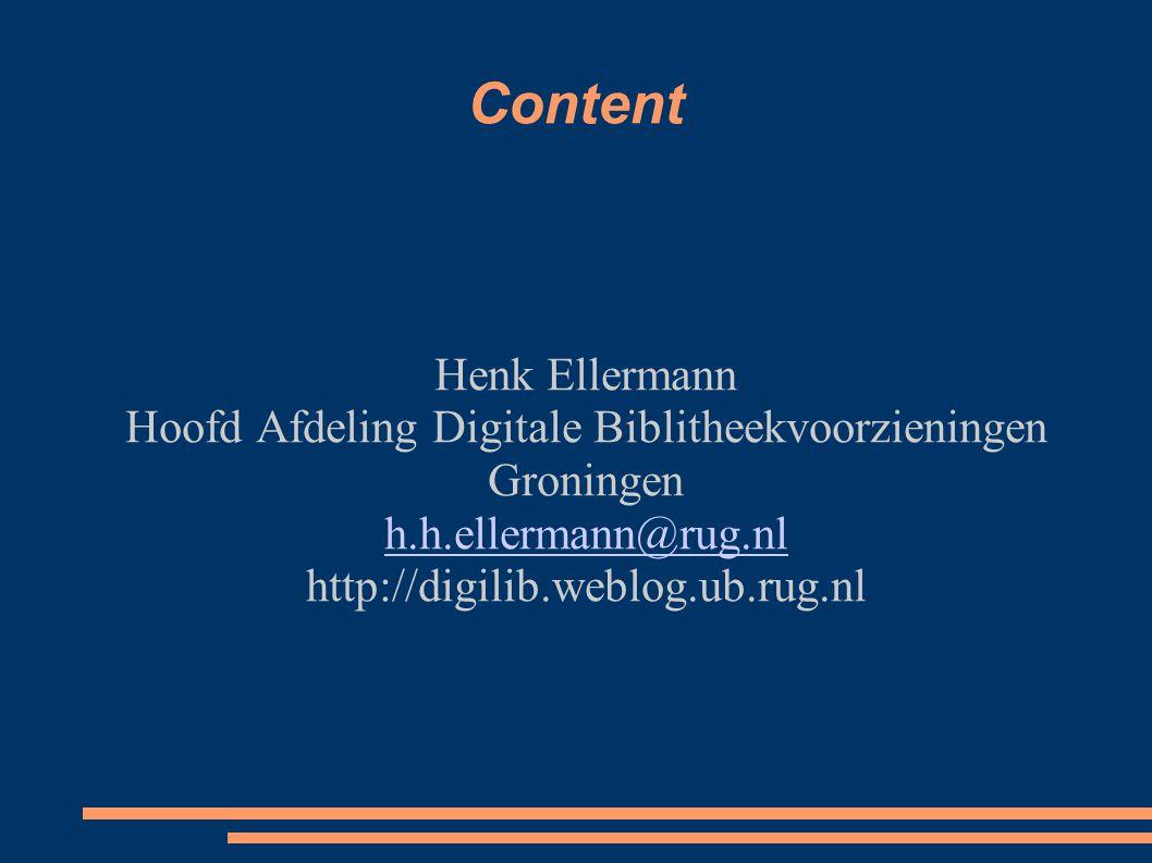 Content Henk Ellermann Hoofd Afdeling Digitale Biblitheekvoorzieningen Groningen h.h.ellermann@rug.nl http://digilib.weblog.ub.rug.nl