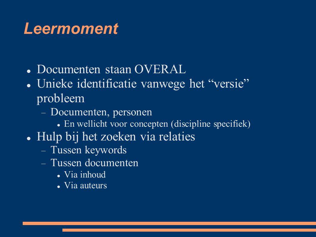 """Leermoment  Documenten staan OVERAL  Unieke identificatie vanwege het """"versie"""" probleem  Documenten, personen  En wellicht voor concepten (discipl"""