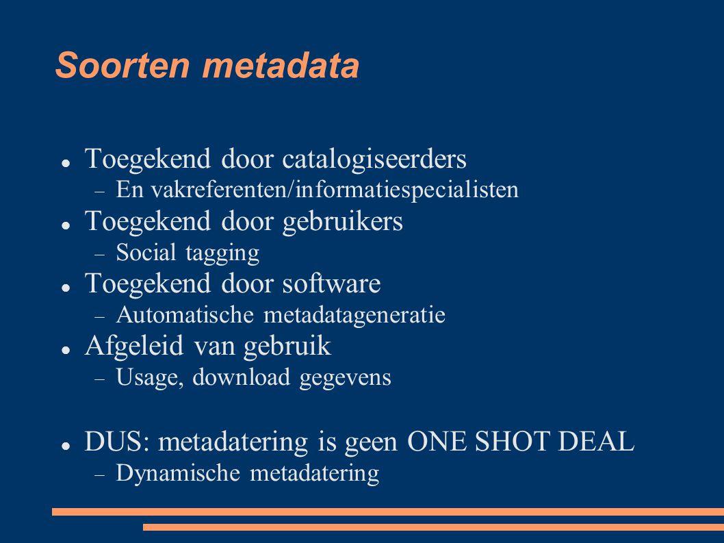 Soorten metadata  Toegekend door catalogiseerders  En vakreferenten/informatiespecialisten  Toegekend door gebruikers  Social tagging  Toegekend