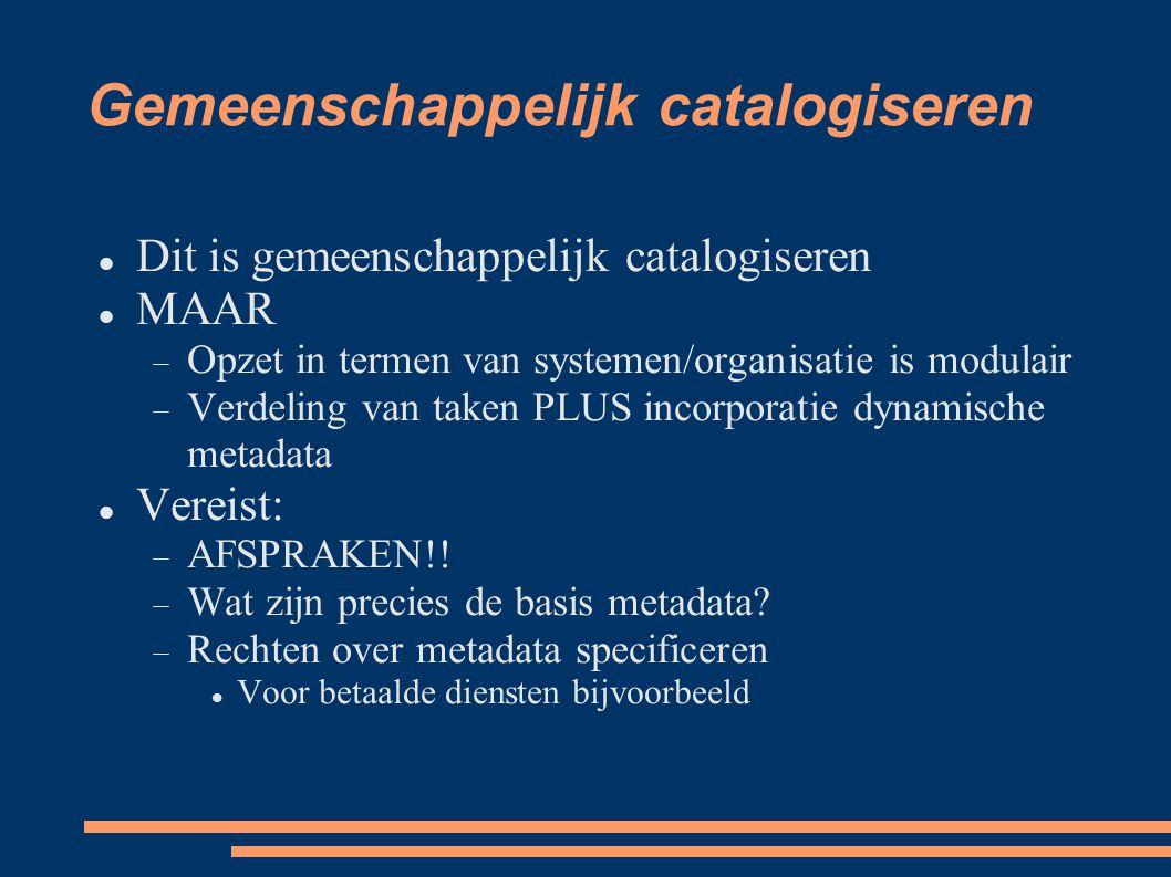 Gemeenschappelijk catalogiseren  Dit is gemeenschappelijk catalogiseren  MAAR  Opzet in termen van systemen/organisatie is modulair  Verdeling van