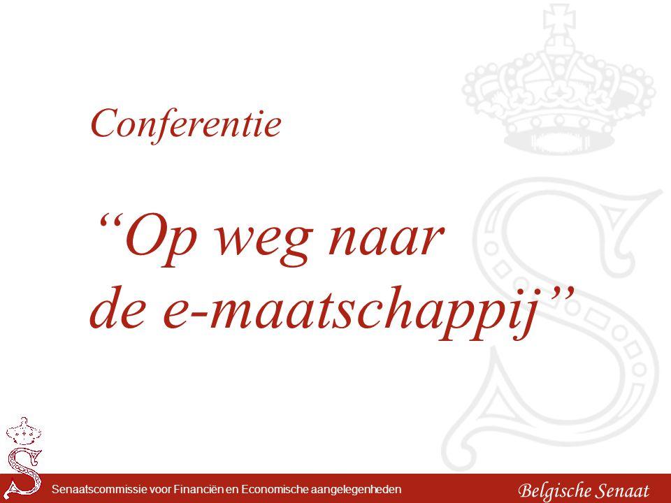 """Belgische Senaat Senaatscommissie voor Financiën en Economische aangelegenheden Conferentie """"Op weg naar de e-maatschappij"""""""