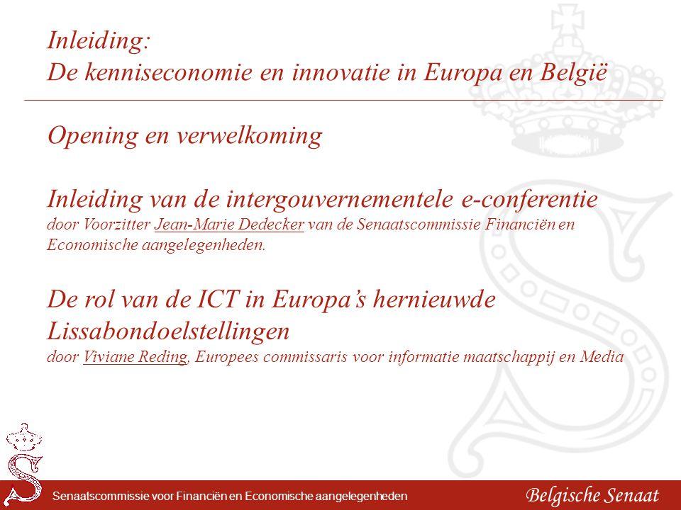Belgische Senaat Senaatscommissie voor Financiën en Economische aangelegenheden Inleiding: De kenniseconomie en innovatie in Europa en België Opening