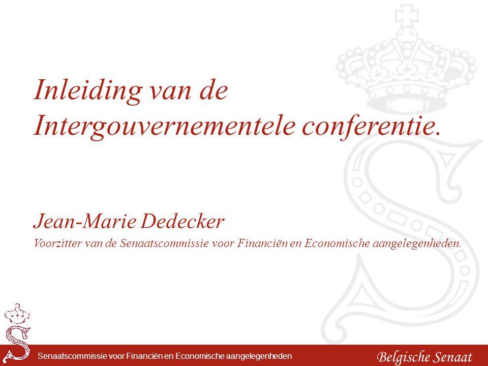 Belgische Senaat Senaatscommissie voor Financiën en Economische aangelegenheden Inleiding van de Intergouvernementele conferentie. Jean-Marie Dedecker