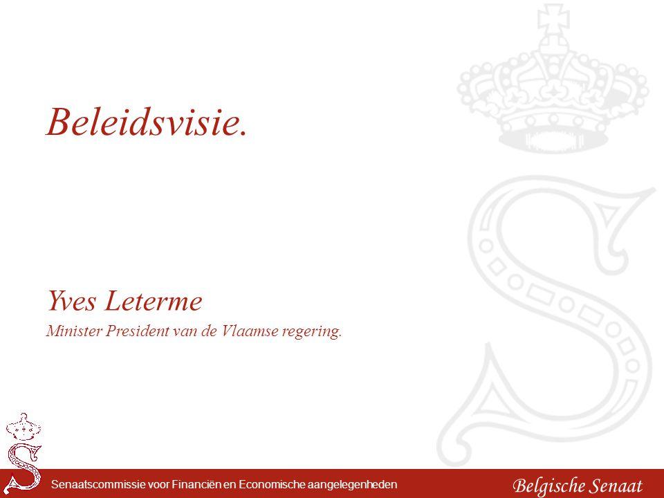 Belgische Senaat Senaatscommissie voor Financiën en Economische aangelegenheden Beleidsvisie. Yves Leterme Minister President van de Vlaamse regering.