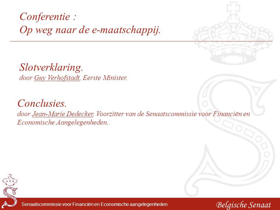Belgische Senaat Senaatscommissie voor Financiën en Economische aangelegenheden Conferentie : Op weg naar de e-maatschappij. Slotverklaring. door Guy