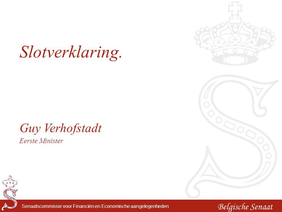 Belgische Senaat Senaatscommissie voor Financiën en Economische aangelegenheden Slotverklaring. Guy Verhofstadt Eerste Minister