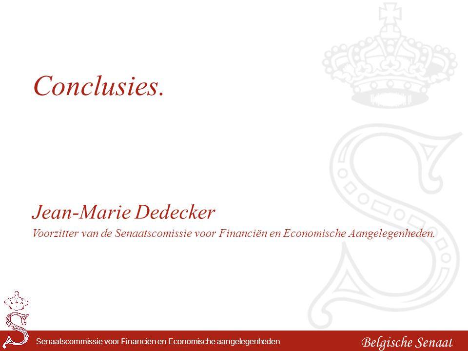 Belgische Senaat Senaatscommissie voor Financiën en Economische aangelegenheden Conclusies. Jean-Marie Dedecker Voorzitter van de Senaatscomissie voor