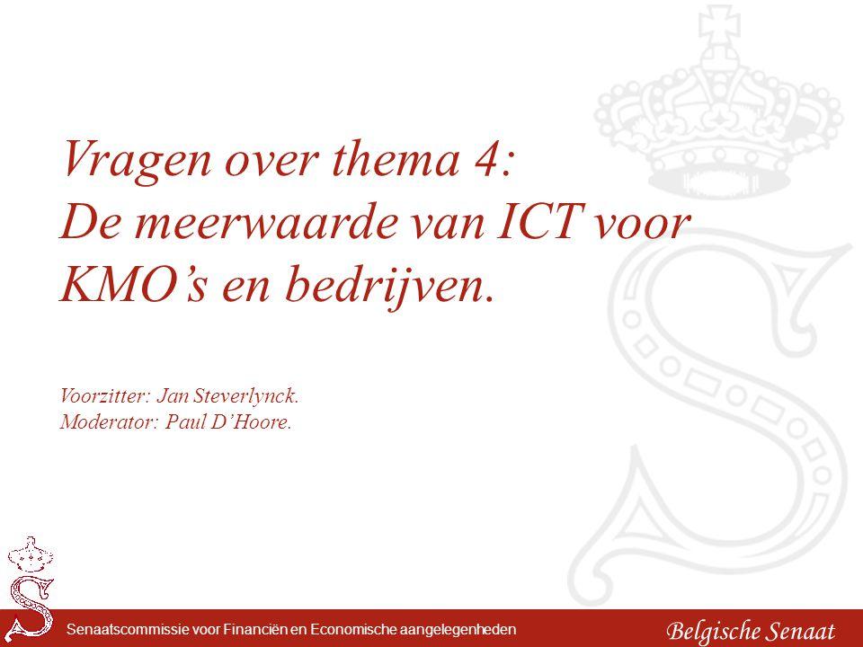 Belgische Senaat Senaatscommissie voor Financiën en Economische aangelegenheden Vragen over thema 4: De meerwaarde van ICT voor KMO's en bedrijven. Vo